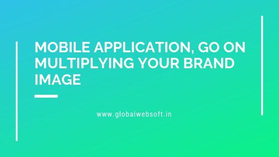 Mobile Application, Go on Multiplying Your Brand Image